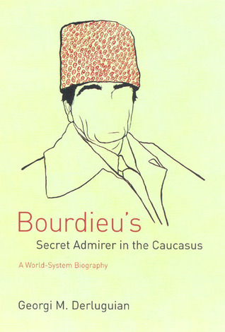 Bourdieu's Secret Admirer in the Caucasus: A World-System Biography