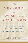 The Ivey Guide to Law School Admissions: Straight Advice on Essays, Résumés, Interviews, and More