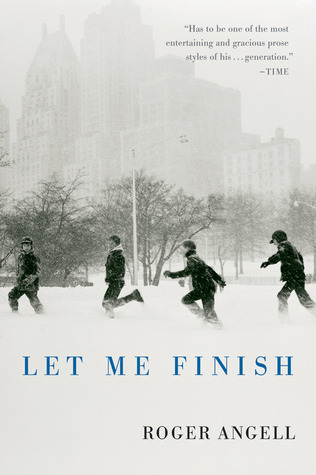 Let Me Finish by Roger Angell