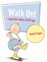 Walk On!: A Guide for Babies of All Ages