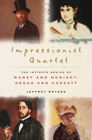 Impressionist Quartet: The Intimate Genius of Manet and Morisot, Degas and Cassatt