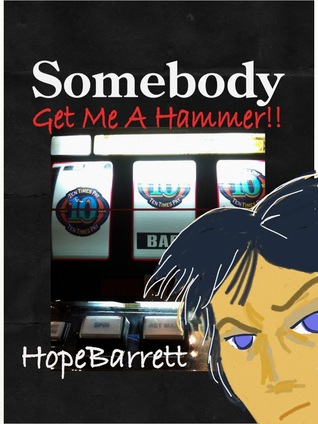 Somebody Get Me A Hammer!! by Hope Barrett