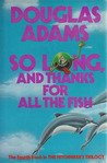 So Long, and Thanks for All the Fish (Hitchhiker's Guide #4)