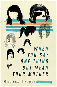 When You Say One Thing But Mean Your Mother by Melissa Broder