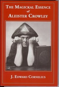 The Magickal Essence of Aleister Crowley by J. Edward Cornelius