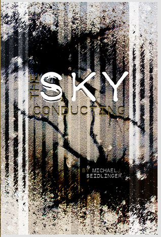The Sky Conducting by Michael J. Seidlinger