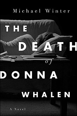 The Death Of Donna Whalen by Michael  Winter