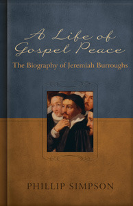 A Life of Gospel Peace: A Biography of Jeremiah Burroughs