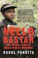Hello, Bastar - The Untold Story of India's Maoist Movement by Rahul Pandita