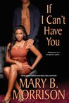 If I Can't Have You (If I Can't Have You, #1)