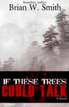If These Trees Could Talk: a novel