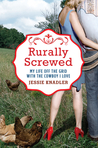 Rurally Screwed: My Life Off the Grid with the Cowboy I Love