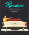 Populuxe: The Look and Life of America in the '50s and '60s, from Tailfins and TV Dinners to Barbie Dolls and Fallout Shelters