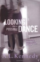 Looking for the Possible Dance by A.L. Kennedy