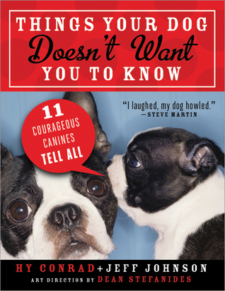 Things Your Dog Doesn't Want You to Know by Hy Conrad