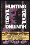 Hunting the Devil: The Pursuit, Capture and Confession of the Most Savage Serial Killer in History