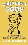 Girls Don't Poop: Lessons in Anatomy, Hygiene and Sexual Promiscuity