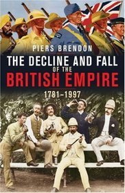 The Decline and Fall of the British Empire, 1781-1997 by Piers Brendon