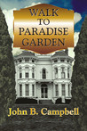 Walk to Paradise Garden by John B.  Campbell