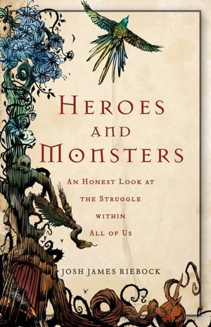 Heroes and Monsters by Josh James Riebock