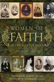 Women of Faith in the Latter Days by Richard E. Turley Jr.