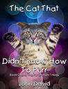 The Cat That Didn't Know How To Purr (The Purrennium Trilogy, #1)