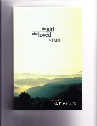 The Girl Who Loved To Run by G.P. Schultz