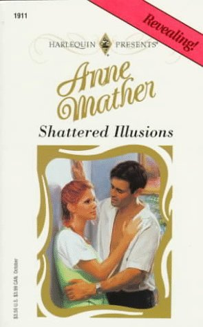 Shattered Illusions  (Top Author) by Anne Mather