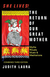 She Lives!: The Return of Our Great Mother: Myths, Rituals, Meditations and Music