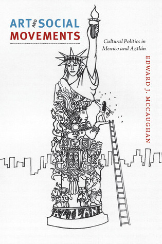 Art and Social Movements: Cultural Politics in Mexico and Aztlán