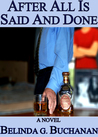After All Is Said and Done - A Novel of Infidelity, Healing, & Forgiveness