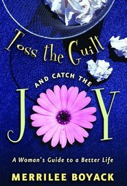 Toss the Guilt and Catch the Joy by Merrilee Browne Boyack