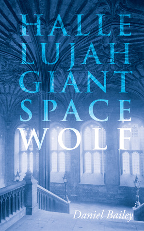 Hallelujah, Giant Space Wolf by Daniel Bailey
