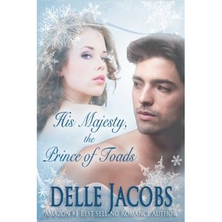His Majesty, the Prince of Toads by Delle Jacobs