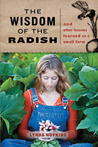 The Wisdom of the Radish: And Other Lessons Learned on a Small Farm