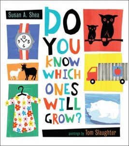 Do You Know Which Ones Will Grow? by Susan A. Shea