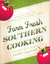 Farm Fresh Southern Cooking: Straight from the Garden to Your Dinner Table