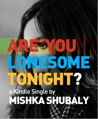 Are You Lonesome Tonight? by Mishka Shubaly
