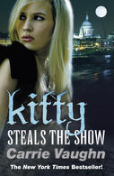 Kitty Steals the Show by Carrie Vaughn