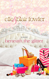 Beneath the Glitter by Elle Fowler