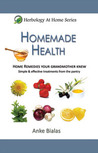 Homemade Health - Home remedies your grandmother knew. Simple & effective treaments from the pantry