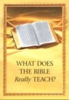What Does The Bible Really Teach?