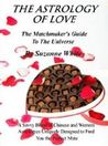 The Astrology of Love - A Matchmaker's Guide to the Universe