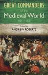 The Great Commanders of the Medieval World, 454-1582