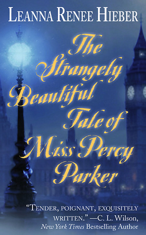 The Strangely Beautiful Tale of Miss Percy Parker by Leanna Renee Hieber