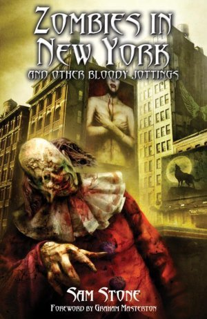 Zombies in New York and Other Bloody Jottings by Sam   Stone