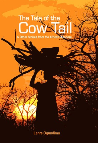 The Tale of the Cow Tail & Other Stories from the African Dia... by Lanre Ogundimu