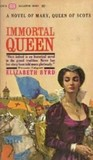 Immortal Queen: A Novel Of Mary, Queen of Scots