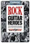 Guitarist Presents: Rock Guitar Heroes - The World's Greatest Rock Guitar Players Interviewed and Profiled