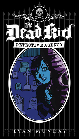The Dead Kid Detective Agency by Evan Munday